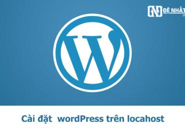Hướng dẫn cài đặt WordPress Offline với Localhost trên máy tính