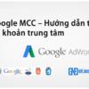 Hướng dẫn tạo và quản lý tài khoản Google AdWords MCC toàn tập